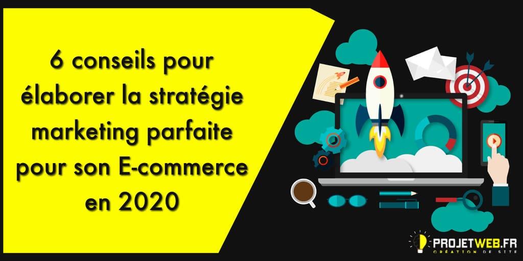 6 conseils pour élaborer la stratégie marketing parfaite pour votre E-commerce en 2020
